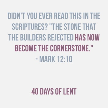 Mark 12:10 40 Days of Lent